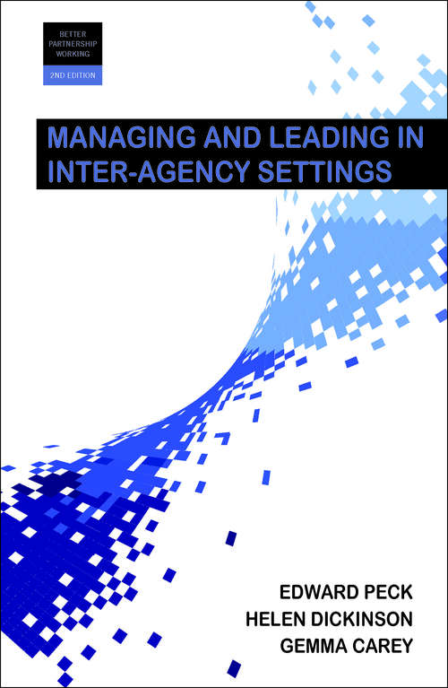Managing and Leading in Inter-Agency Settings 2e (Better Partnership Working series)