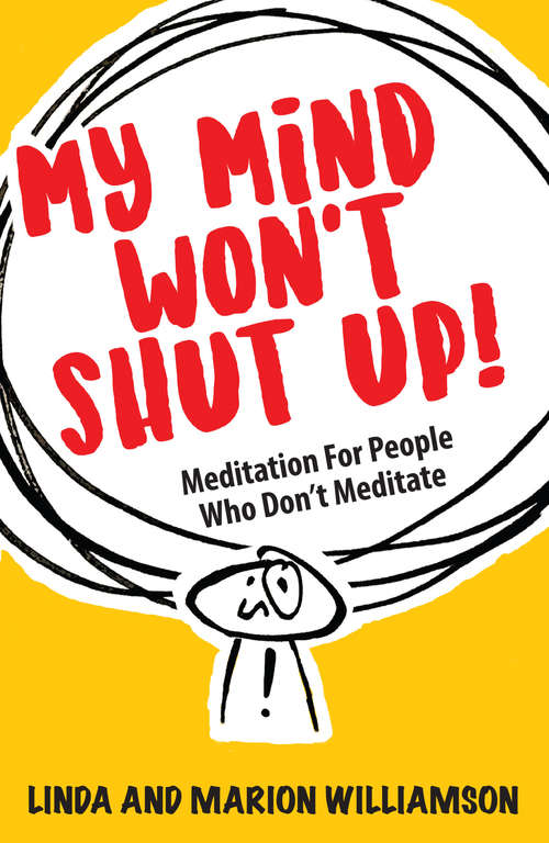 My Mind Won't Shut Up!: Meditation for People Who Don't Meditate