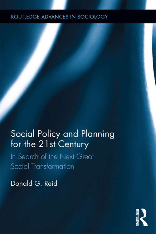 Social Policy and Planning for the 21st Century: In Search of the Next Great Social Transformation (Routledge Advances in Sociology)