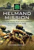 Helmand Mission: With 1st Royal Irish Battlegroup in Afghanistan 2008
