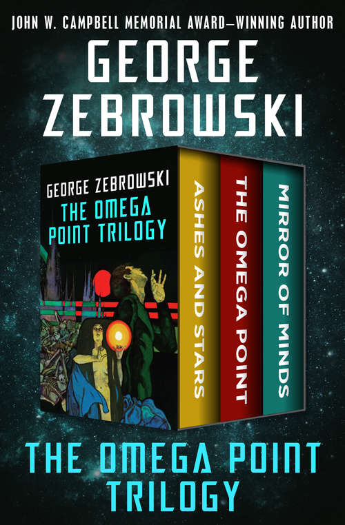 The Omega Point Trilogy: Ashes and Stars, The Omega Point, and Mirror of Minds