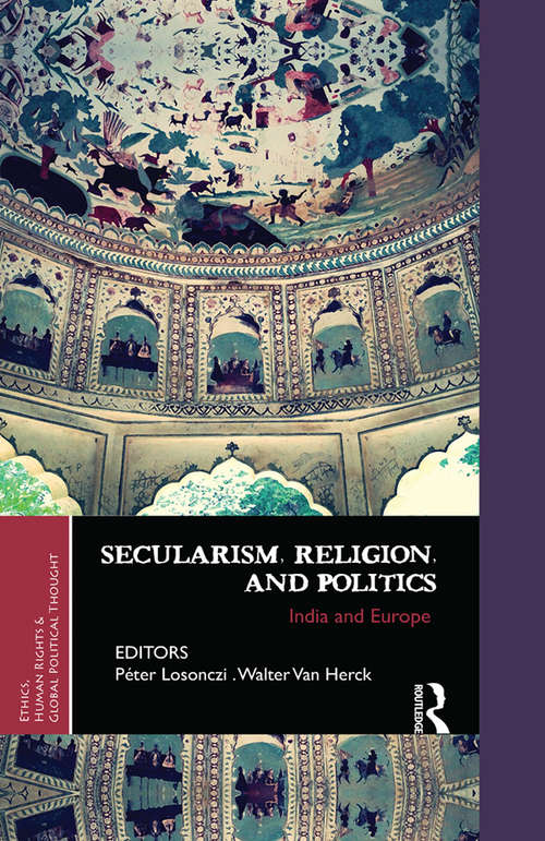 Secularism, Religion, and Politics: India and Europe (Ethics, Human Rights and Global Political Thought)