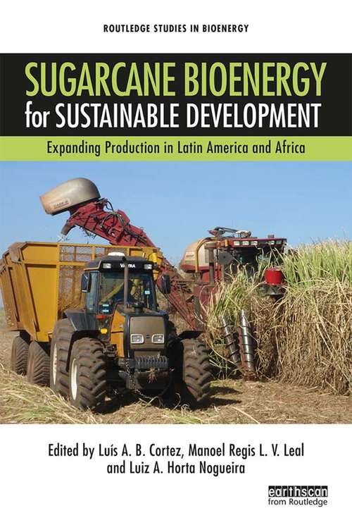 Sugarcane Bioenergy for Sustainable Development: Expanding Production in Latin America and Africa (Routledge Studies in Bioenergy)
