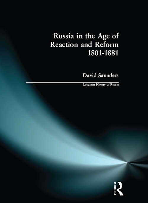 Russia in the Age of Reaction and Reform 1801-1881 (Longman History of Russia)
