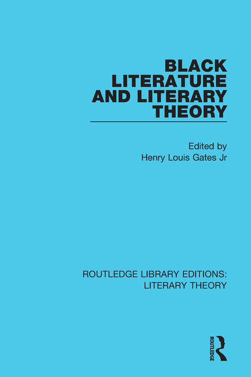Black Literature and Literary Theory (Routledge Library Editions: Literary Theory #13)