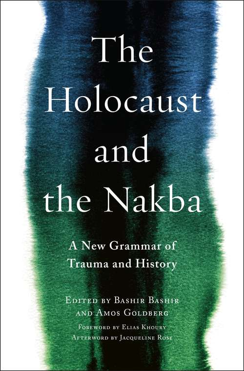 The Holocaust and the Nakba: A New Grammar of Trauma and History (Religion, Culture, and Public Life #39)