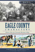 Eagle County Characters: Historic Tales of a Colorado Mountain Valley