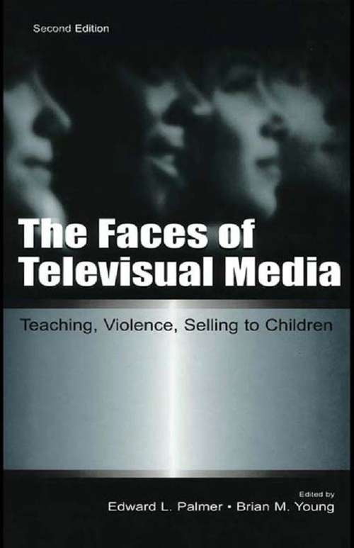 The Faces of Televisual Media: Teaching, Violence, Selling To Children (Routledge Communication Series)
