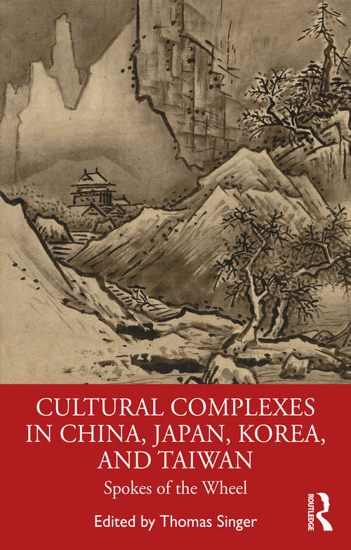 Cultural Complexes in China, Japan, Korea, and Taiwan: Spokes of the Wheel