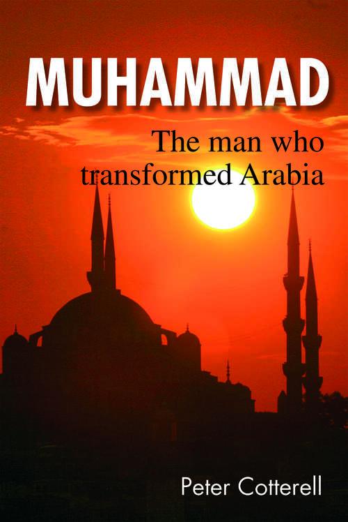 Muhammad: The man who transformed Arabia