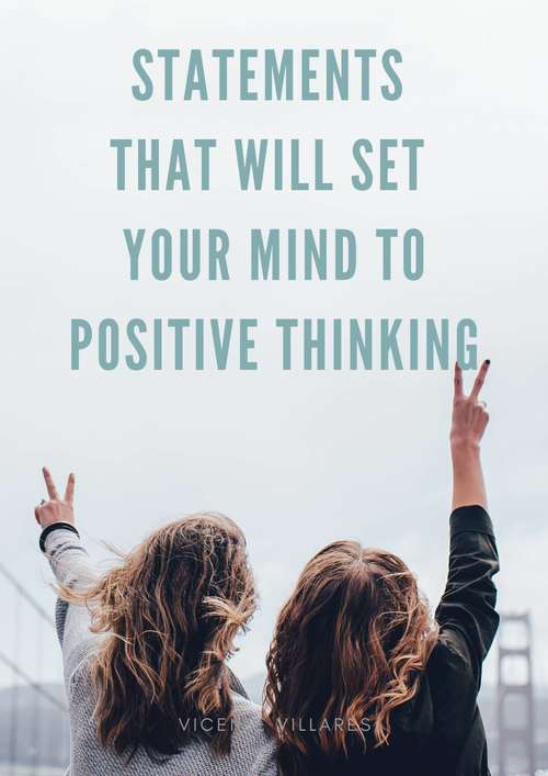 Statements that will set your mind to positive thinking