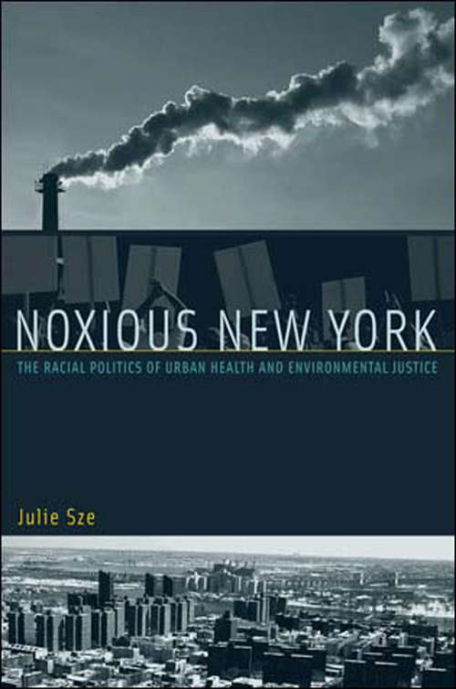 Noxious New York: The Racial Politics of Urban Health and Environmental Justice (Urban and Industrial Environments)