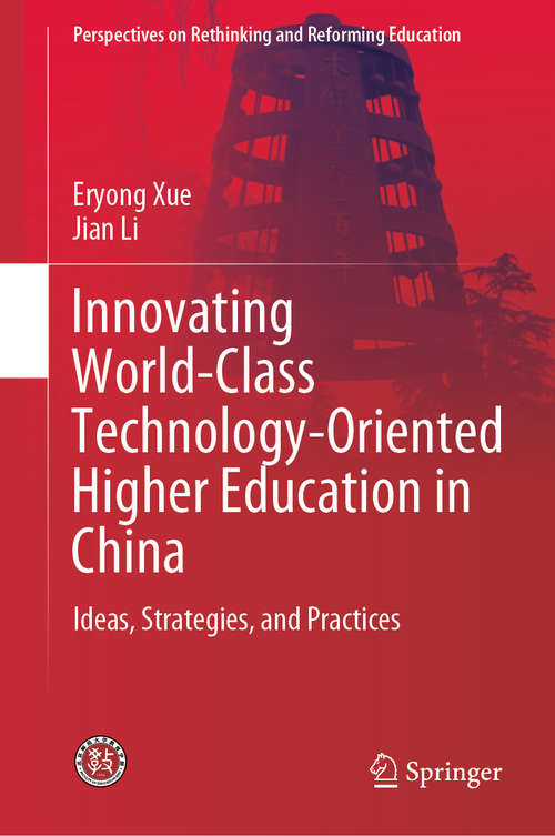 Innovating World-Class Technology-Oriented Higher Education in China: Ideas, Strategies, and Practices (Perspectives on Rethinking and Reforming Education)