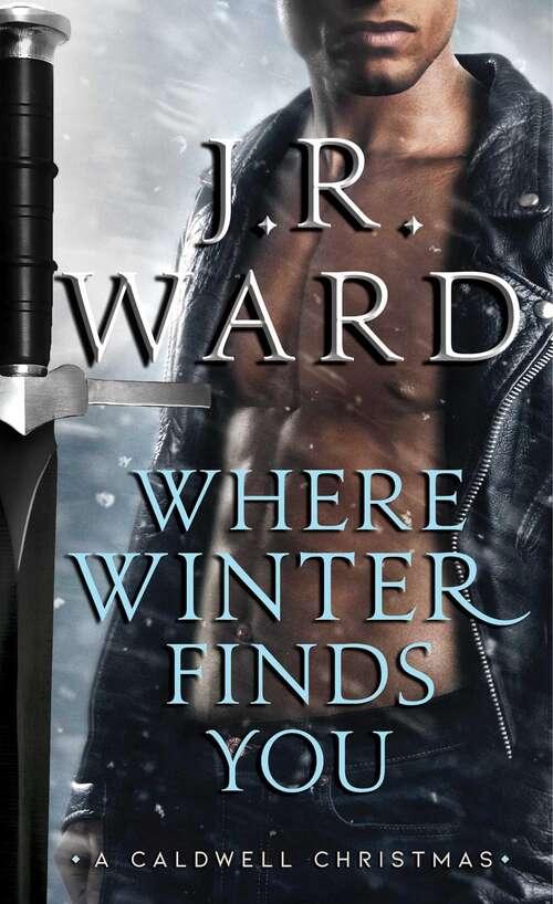 Where Winter Finds You: A Caldwell Christmas (Black Dagger Brotherhood #19)