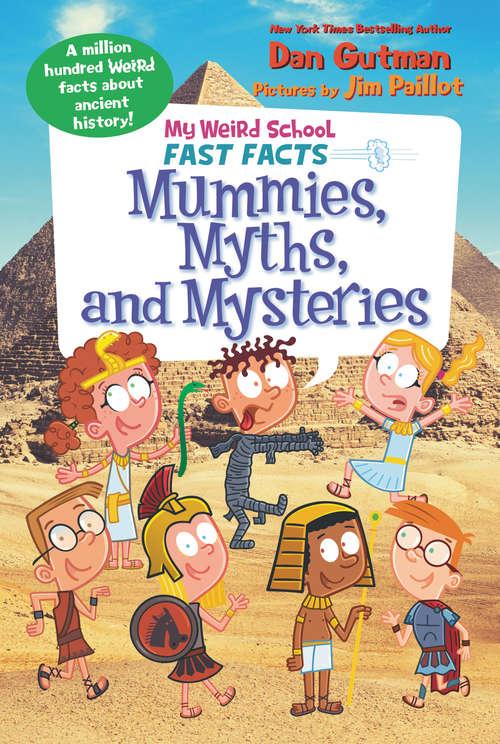 My Weird School Fast Facts: Mummies, Myths, and Mysteries (My Weird School Fast Facts #7)