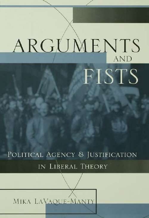 Arguments and Fists: Political Agency and Justification in Liberal Theory