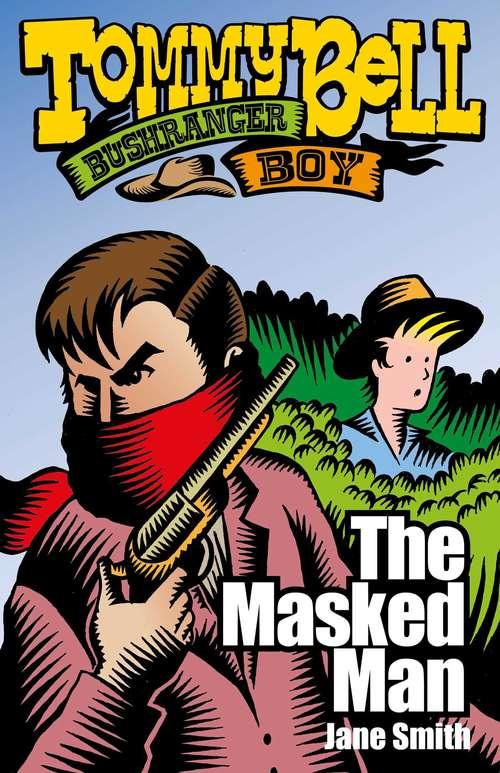 Tommy Bell Bushranger Boy: The Masked Man (Tommy Bell Bushranger Boy #8)