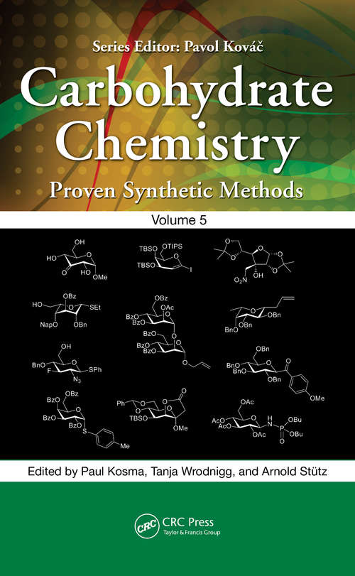 Carbohydrate Chemistry: Proven Synthetic Methods, Volume 5 (Carbohydrate Chemistry: Proven Synthetic Methods #1)