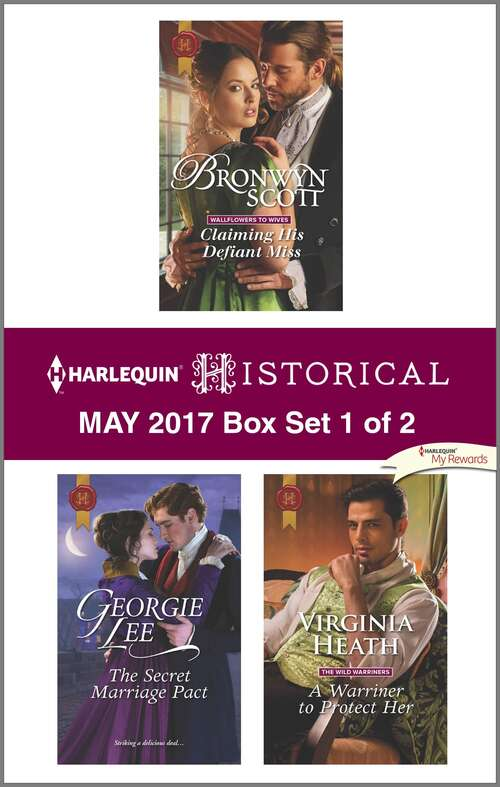 Harlequin Historical May 2017 - Box Set 1 of 2: Claiming His Defiant Miss\The Secret Marriage Pact\A Warriner to Protect Her