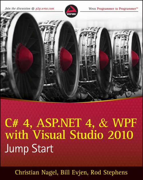 C# 4, ASP.NET 4, and WPF, with Visual Studio 2010 Jump Start (Wrox Blox #56)