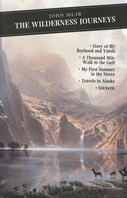 The Wilderness Journeys: My Boyhood And Youth - First Summer In The Sierra - 1000 Mile Walk - Stickeen - Travels In Alaska (Canongate Classics #Vol. 67)