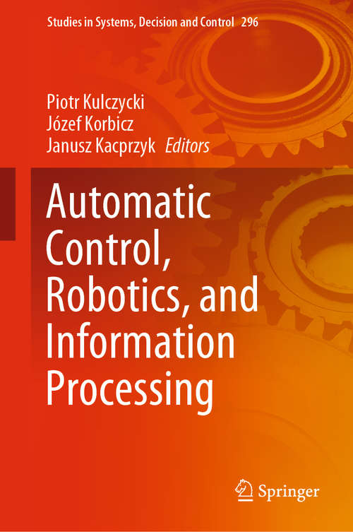 Automatic Control, Robotics, and Information Processing (Studies in Systems, Decision and Control #296)