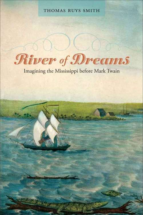 River of Dreams: Imagining the Mississippi before Mark Twain (Southern Literary Studies)