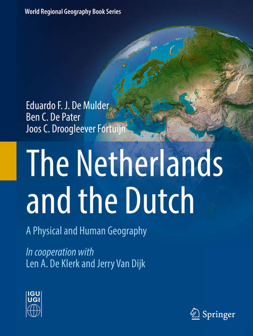 The Netherlands and the Dutch: A Physical and Human Geography (World Regional Geography Book Series)