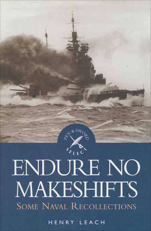 Endure No Makeshifts: Some Naval Recollections
