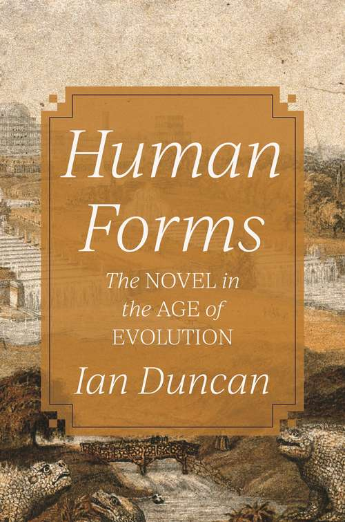 Human Forms: The Novel in the Age of Evolution