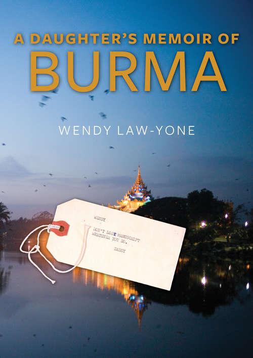 A Daughter's Memoir of Burma: A Daughter's Memoir Of Burma