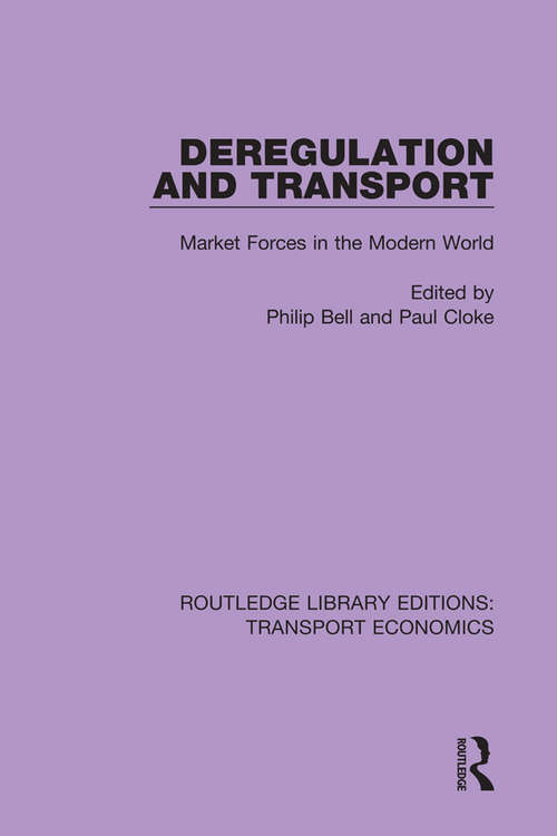 Deregulation and Transport: Market Forces in the Modern World (Routledge Library Editions: Transport Economics #6)