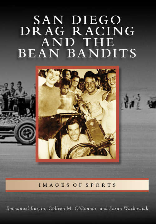 San Diego Drag Racing and the Bean Bandits (Images of Sports)