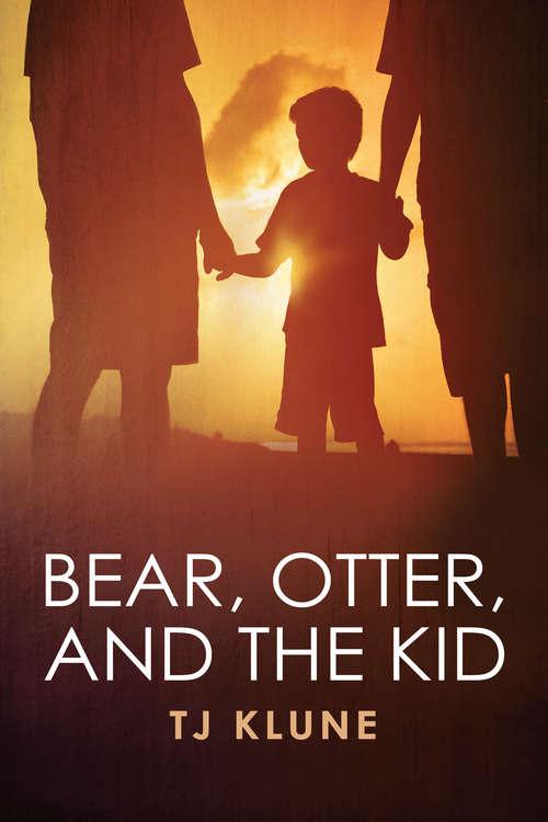 Bear, Otter, and the Kid (Bear, Otter, and the Kid Chronicles #1)