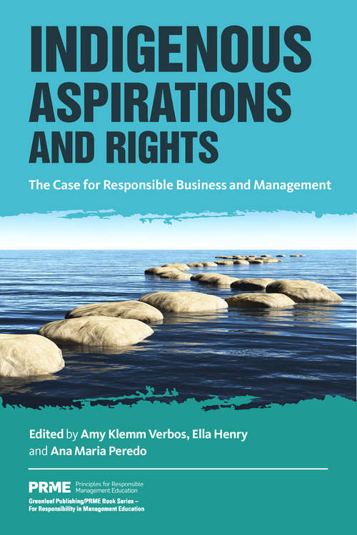 Indigenous Aspirations and Rights: The Case for Responsible Business and Management (The Principles for Responsible Management Education Series)