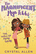 The Magnificent Mya Tibbs: The Wall of Fame Game (The\magnificent Mya Tibbs Ser. #2)