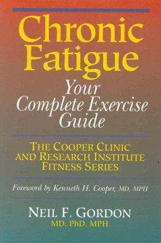 Chronic fatigue: your complete exercise guide (The Cooper Clinic and Research Institute fitness series)