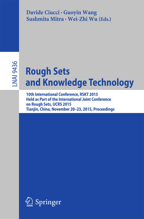 Rough Sets and Knowledge Technology: 10th International Conference, RSKT 2015, Held as Part of the International Joint Conference on Rough Sets, IJCRS 2015, Tianjin, China, November 20-23, 2015, Proceedings (Lecture Notes in Computer Science #9436)