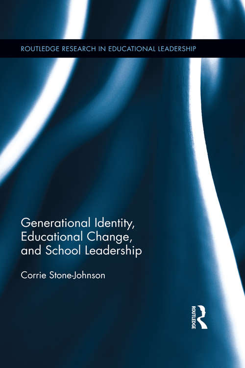 Generational Identity, Educational Change, and School Leadership (Routledge Research in Educational Leadership #7)