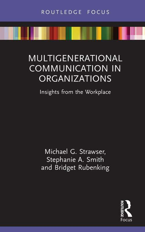Multigenerational Communication in Organizations: Insights from the Workplace (Routledge Focus on Communication Studies)