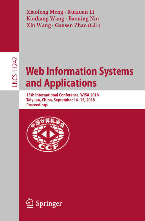 Web Information Systems and Applications: 15th International Conference, WISA 2018, Taiyuan, China, September 14–15, 2018, Proceedings (Lecture Notes in Computer Science #11242)
