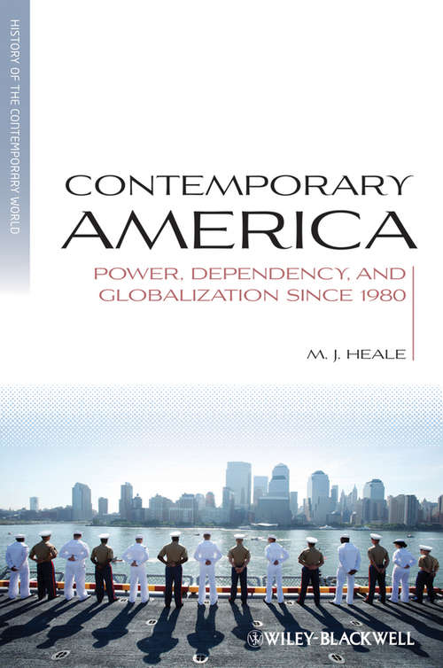 Contemporary America: Power, Dependency, and Globalization since 1980 (Blackwell History Of The Contemporary World Ser. #11)