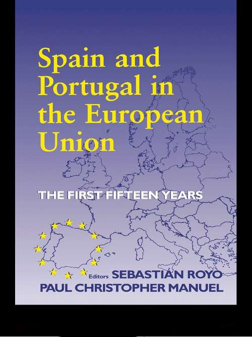 Spain and Portugal in the European Union: The First Fifteen Years (South European Society and Politics)