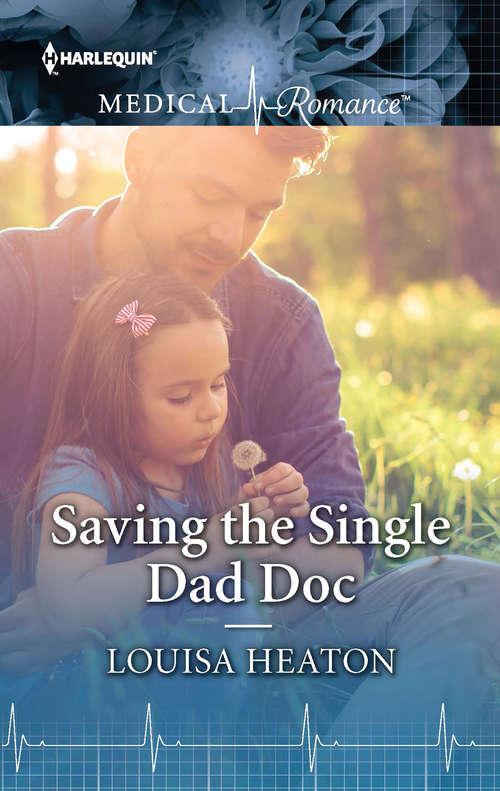 Saving the Single Dad Doc: Unlocking The Italian Doc's Heart / Saving The Single Dad Doc (Mills And Boon Medical Ser.)