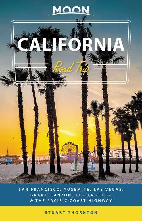 Moon California Road Trip: San Francisco, Yosemite, Las Vegas, Grand Canyon, Los Angeles & the Pacific Coast (Travel Guide)