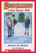 Karen's Ice Skates: Karen's School Bus; Karen's Candy; Karen's Magician; Karen's Ice Skates (Baby-Sitters Little Sister #56)