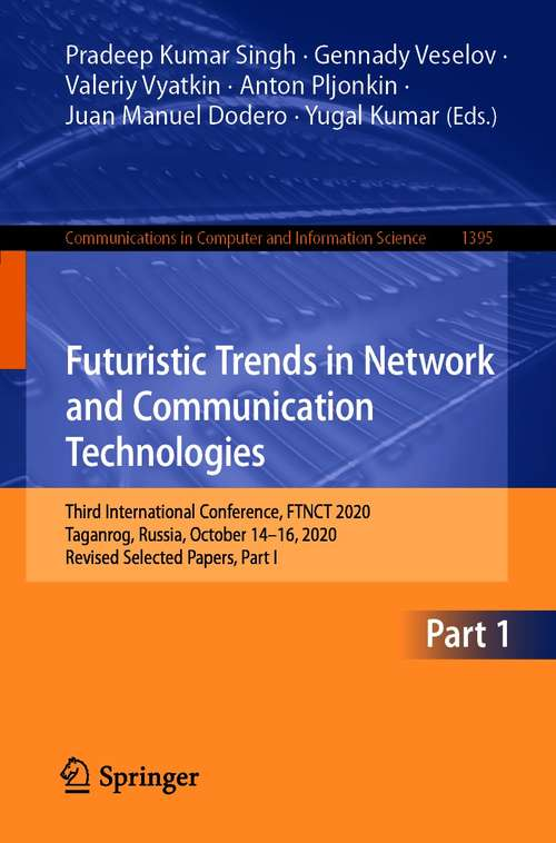 Futuristic Trends in Network and Communication Technologies: Third International Conference, FTNCT 2020, Taganrog, Russia, October 14–16, 2020, Revised Selected Papers, Part I (Communications in Computer and Information Science #1395)