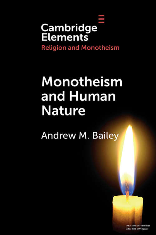 Monotheism and Human Nature (Elements in Religion and Monotheism)