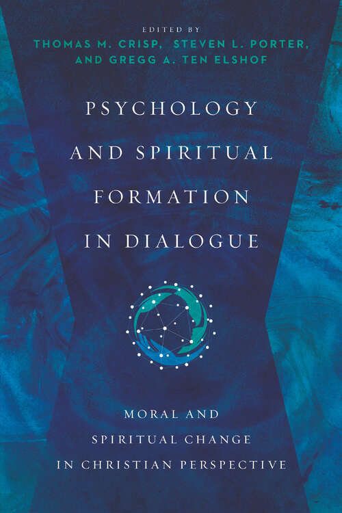 Psychology and Spiritual Formation in Dialogue: Moral and Spiritual Change in Christian Perspective (Christian Association for Psychological Studies Books)