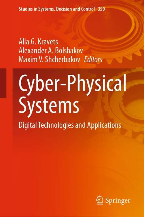 Cyber-Physical Systems: Digital Technologies and Applications (Studies in Systems, Decision and Control #350)